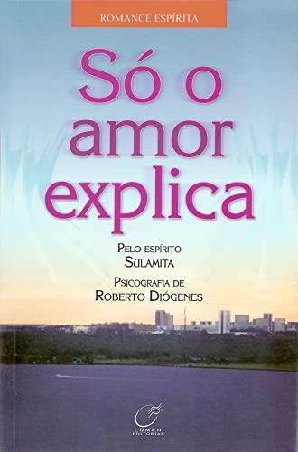 9788586474941: Só o Amor Explica (Em Portuguese do Brasil)