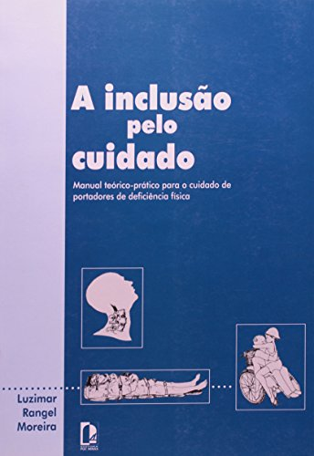 INCLUSAO PELO CUIDADO, A - MANUAL TEORICO-PRATICO: Ruy Moreira