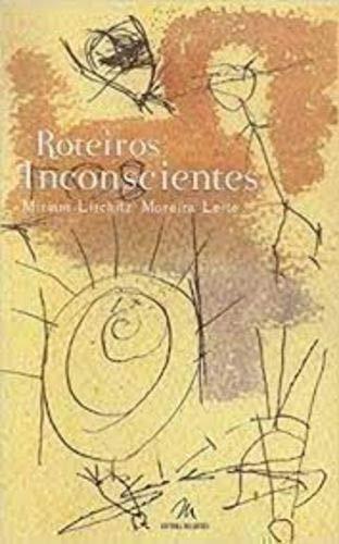 Roteiros inconscientes : (narrativas).: Leite, Miriam Lifchitz