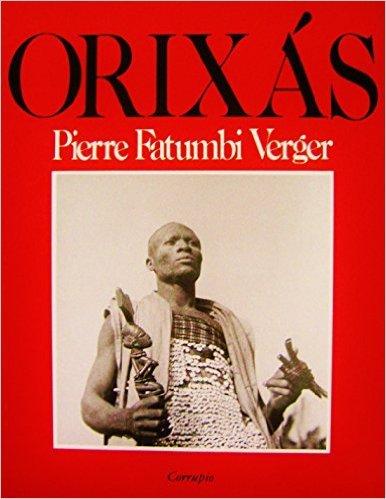 Orixas deuses iorubas na Africa e no Novo Mundo: Verger, Pierre Fatumbi; Aparecida da Noberga, ...