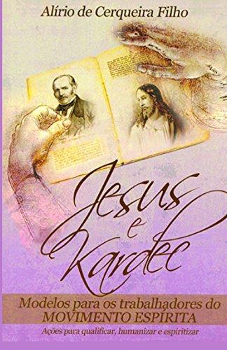 Jesus e Kardec: Modelos Para Trabalhadores do: Filho, Dr Alirio