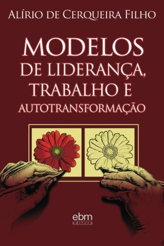 Modelos de Lideran?a e Trabalho Autotransforma??o (Portuguese: Filho, Alirio De