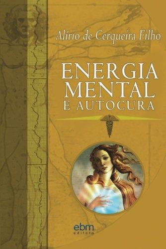 Energia Mental e Autocura (Portuguese Edition): Filho, Alirio de