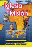 Iglesia Y Misión: Samuel Pérez Millos