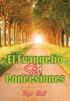 9788587308474: El Evangelio Sin Concesiones