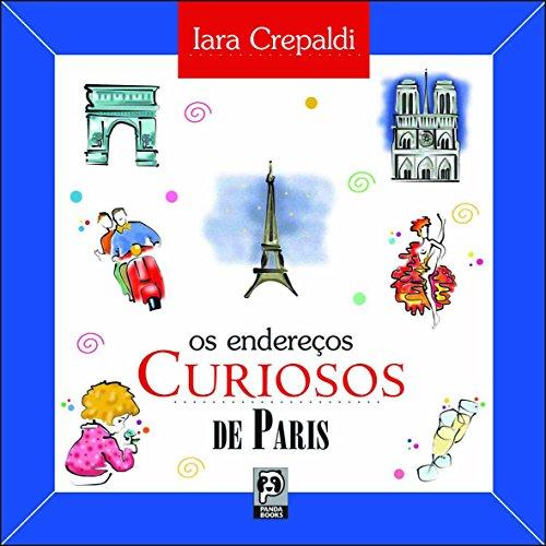 Os Enderecos Curiosos De Paris (Em Portuguese do Brasil) - Iara Crepaldi