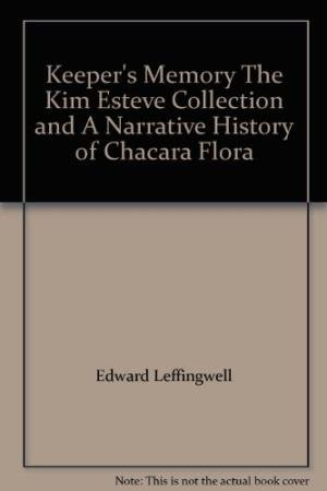 Keeper's Memory The Kim Esteve Collection and A Narrative History of Chacara Flora: Edward ...