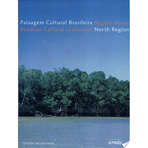 Paisagem Cultural Brasileira Regi?o Norte / Brazilian Cultural Landscape North Region: Marta G...