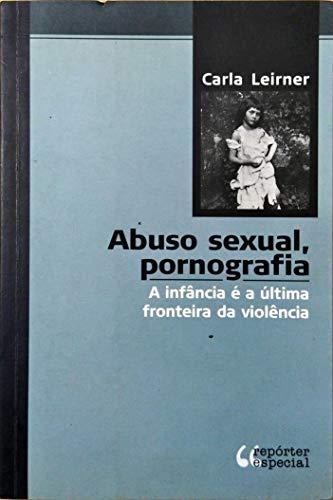 9788587556905: Abuso Sexual Pornografia - a Infancia e a Ultima Fronteira da Violencia (Em Portuguese do Brasil)