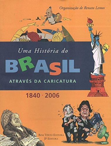 9788587723666: Historia do Brasil Atraves da Caricatura 1840 - 2006, Uma