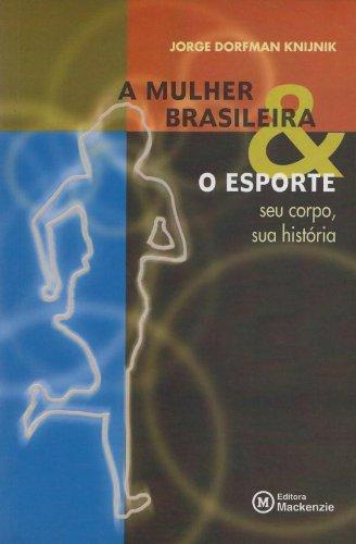 9788587739520: Mulher Brasileira & o Esporte, A: Seu Corpo, Sua Historia