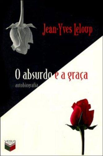 O Absurdo e a Graca: Autobiografia: Leloup, Jean-Yves