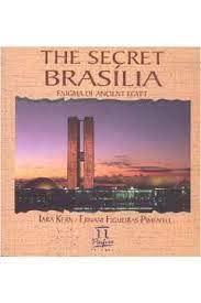 The Secret Brasilia: Enigma of Ancient Egypt - Iara Kern/Ernani Figueiras Pimentel