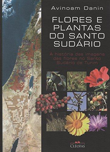 9788588158993: Flores e Plantas do Santo Sudário. A História das Imagens das Flores no Santo Sudário de Turim