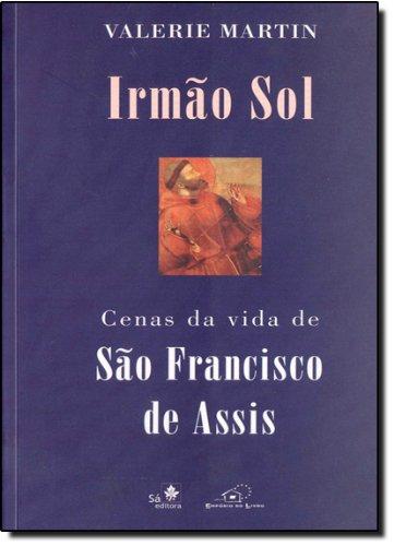 9788588193116: IRMAO SOL - CENAS DA VIDA DE SAO FRANCISCO DE ASSIS