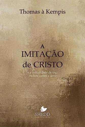 9788588315082: Imitacao de Cristo, A: E a Centralidade da Cruz na Luta Contra a Carne