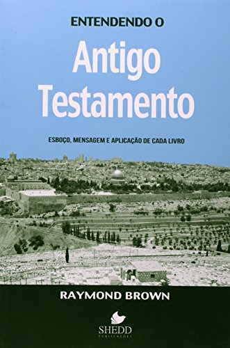 9788588315235: Entendendo o Antigo Testamento: Esboco, Mensagem e Aplicacao de Cada Livro