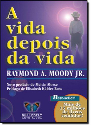 A Vida Depois Da Vida (Em Portuguese: Raymond A. Moody