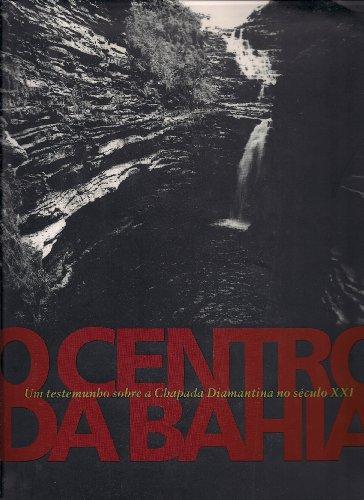 9788588543027: O Centro Da Bahia – Um Testemunho Sobre A Chapada Diamantina No Século Xxi