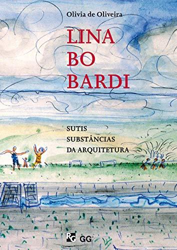9788588585065: Lina Bo Bardi: Sutis Substancias Da Arquitetura (Portuguese Edition)