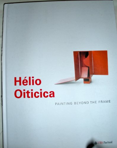 9788588720053: Helio Oiticica Painting Beyond the Frame