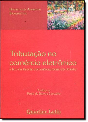 9788588813526: Tributac~ao No Comercio Eletronico: A Luz Da Teoria Comunicacional Do Direito (Portuguese Edition)