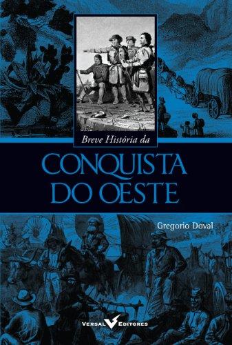 9788589309431: Breve Historia da Conquista do Oeste