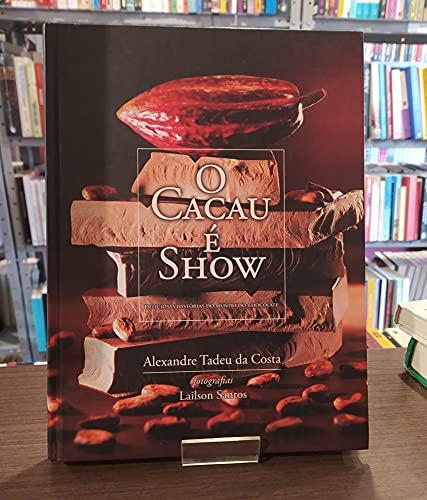 O Cacau E Show : Deliciosas Historias Do Mundo Do Chocolate (Em Portuguese do Brasil): Alexandre ...
