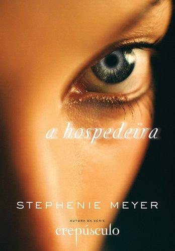 A Hospedeira (Em Portuguese do Brasil): Stephenie Meyer