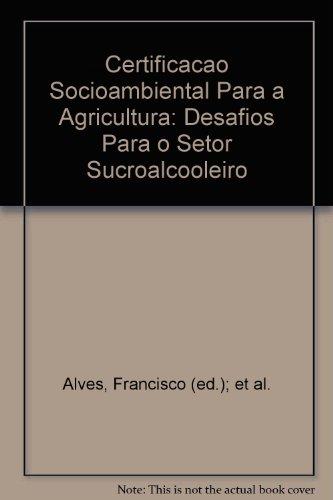 Certificacao Socioambiental Para a Agricultura: Desafios Para o Setor Sucroalcooleiro: Alves, ...