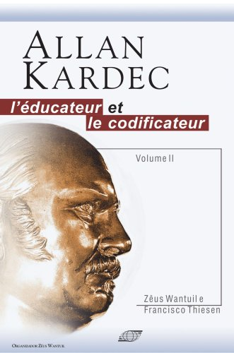 Allan Kardec, l'éducateur et le codificateur: WANTUIL ZEÛS et