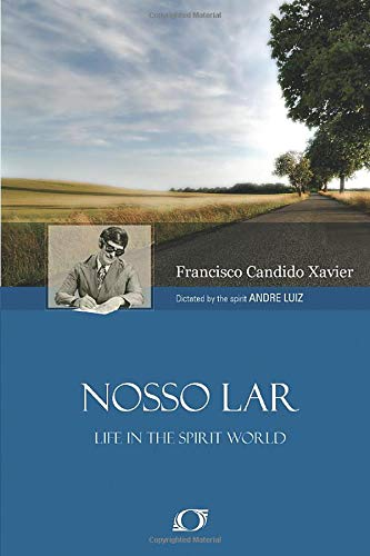 Nosso Lar: An Account of Life in: Francisco Cândido Xavier