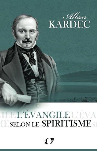 L'Evangile Selon le Spiritisme (Codification Spirite) (Volume: Allan Kardec