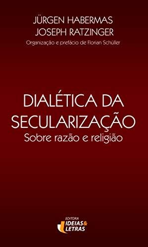9788598239828: DialŽtica da Seculiariza‹o: Sobre a Raz‹o e Religi‹o