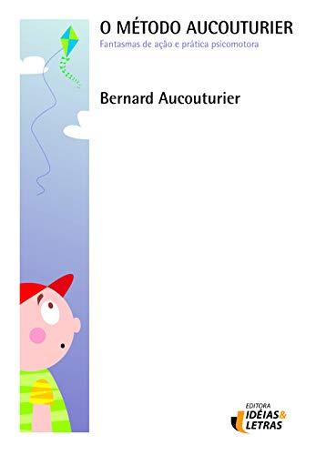 9788598239903: Metodo Aucouturier, O: Fantasmas de Acao e Pratica Psicomotora