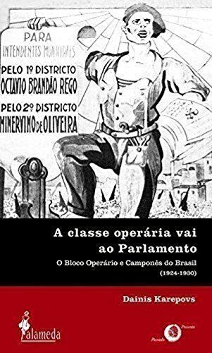 9788598325354: A Classe Operaria Vai Ao Parlamento: O Bloco Operario E Campones Do Brasil (1924-1930) (Portuguese Edition)