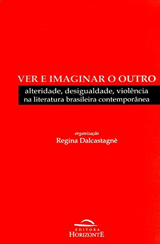 9788599279137: Ver e Imaginar o Outro: Alteridade, Desigualdade, Violencia Na Literatura