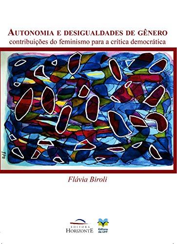 9788599279557: Autonomia e Desigualdades de Genero: Contribuicoes do Feminismo Para a Critica Democratica