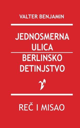 Jednosmerna Ulica / Berlinsko Detinjstvo: Benjamin, Valter