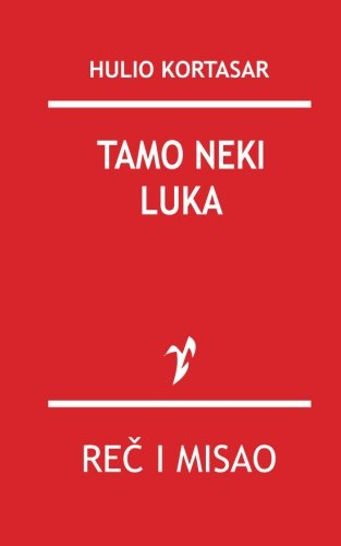 Tamo Neki Luka (Paperback): Hulio Kortasar