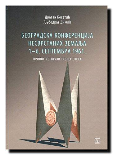9788617180605: Beogradska konferencija nesvrstanih zemalja 1-6. septembra 1961. : prilog istoriji Treceg sveta
