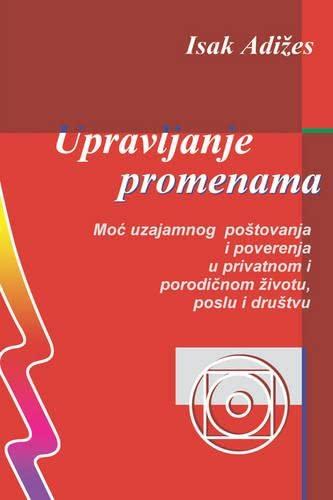 Upravljanje promenama [Mastering Change - Serbo-Croatian edition] (Serbian Edition): Ichak Adizes ...