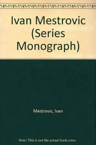 Ivan Mestrovic (Series Monograph): Mestrovic, Ivan