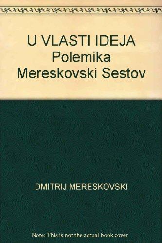 9788639101466: U VLASTI IDEJA - POLEMIKA MERESKOVSKI SESTOV