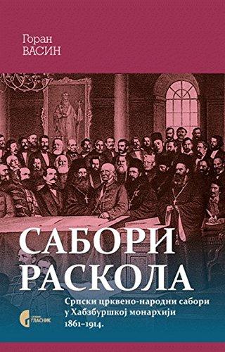 9788651918868: Sabori raskola : srpski crkveno-narodni sabori u Habzburskoj monarhiji 1861-1914.