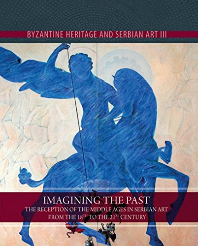 9788651920076: Imaging the Past, the Reception of the Middle Ages in the Serbian Art from the 18th to 21st Century