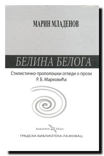 Belina Beloga: stilisticko-tropoloski ogledi o prozi R.: Mladenov, Marin