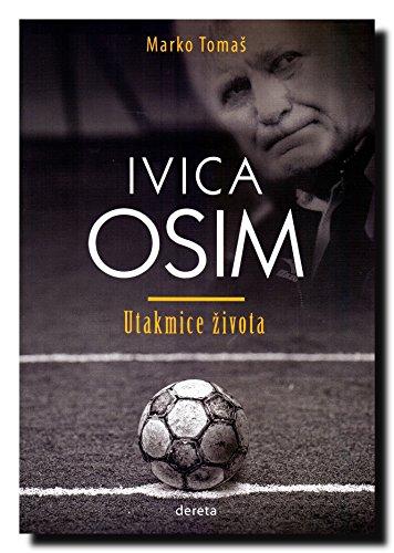 9788664570015: Ivica Osim : utakmice zivota