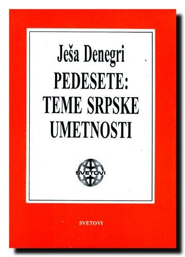 Pedesete: Teme srpske umetnosti, 1950-1960 (Biblioteka Svetovi): Jesa Denegri