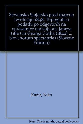 9788671310284: Slovensko Stajersko pred marcno revolucijo 1848: Topografski podatki po odgovorih na vprasalnice nadvojvode Janeza (1811) in Georga Gotha (1842) ... Slovenorum spectantia) (Slovene Edition)